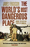 The World's Most Dangerous Place: Inside the Outlaw State of Somalia by James Fergusson(2014-01-15)