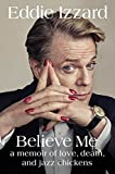 Believe Me: A Memoir of Love, Death, and Jazz Chickens[Kindle版]