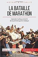 La bataille de Marathon: L'épisode mythique de la fin de la première guerre médique