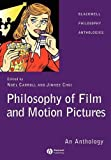 Philosophy of Film and Motion Pictures: An Anthology (Blackwell Philosophy Anthologies)