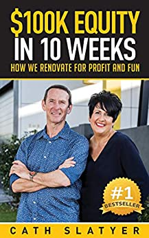 $100k Equity in 10 Weeks: How we Renovate for Profit and Fun by [Slatyer, Cath]