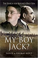 My Boy Jack?: The Search for Kipling's Only Son