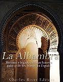 La Alhambra: Historia y legado del más famoso palacio de los Moros en España (Spanish Edition)