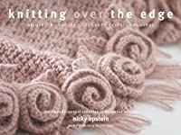Knitting Over the Edge: Unique Ribs, Cords, Appliques, Color, Nouveau: The Second Essential Collection of Over 350 Decorative Borders