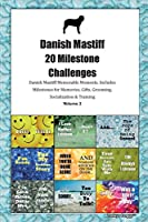 Danish Mastiff (Broholmer) 20 Milestone Challenges Danish Mastiff Memorable Moments.Includes Milestones for Memories, Gifts, Grooming, Socialization & Training Volume 2
