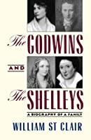 Godwins and the Shelleys: The Biography of a Family