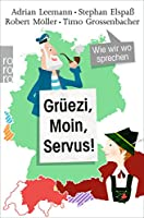 Grueezi, Moin, Servus!: Wie wir wo sprechen