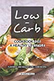 Low-Carb Cookbook for a Healthy Lifestyle: Flavorful and Healthy Low-Carb Recipes 画像