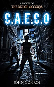 C.A.E.C.O.: A novel of the Demon Accords by [Conroe, John]