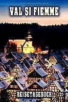 Val Si Fiemme Reisetagebuch: Winterurlaub in Val Si Fiemme. Ideal fuer Skiurlaub, Winterurlaub oder Schneeurlaub.  Mit vorgefertigten Seiten und freien Seiten fuer  Reiseerinnerungen. Eignet sich als Geschenk, Notizbuch oder als Abschiedsgeschenk