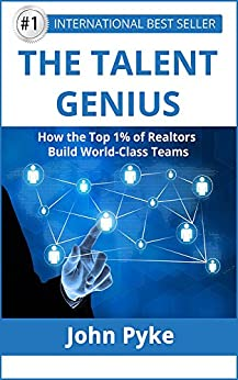 The Talent Genius: How The Top 1% of Realtors Build World-Class Teams by [Pyke, John]