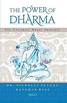 The Power of Dharma: The Universal Moral Principle by [Sutton, Nicholas, Randerwala (Hanuman Dass), Hemal]