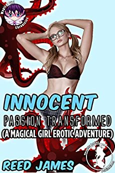 Innocent Passion Transformed:  (A Magical Girl Erotic Adventure) (Magical Girl Chronicle Book 5) by [James, Reed]