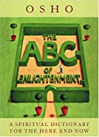 The ABC Of Enlightenment: A Spiritual Dictionary For The Here And Now
