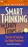 Smart Thinking for Crazy Times: The Art of Solving the Right Problems