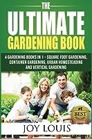 The Ultimate Gardening Book: 5 Gardening Books in 1 - Square Foot Gardening, Container Gardening, Urban Homesteading, Straw Bale Gardening, Vertical Gardening