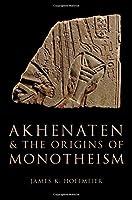 Akhenaten and the Origins of Monotheism by James K. Hoffmeier(2015-02-13)