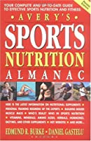 Avery's Sports Nutrition Almanac: Your Complete and Up-to-date Guide to Sports Nutrition and Fitness