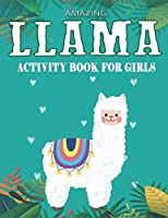 AMAZING LLAMA ACTIVITY BOOK FOR GIRLS: Fun with Learn, A Fantastic Kids Workbook Game for Learning, Funny Farm Animal Coloring, Dot to Dot, Word Search and More..! Gorgeous gifts for girls