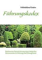 Fuehrungskodex: Stufenweise Intensivierung eines integralen Bewusstseins in Fuehrung und Management