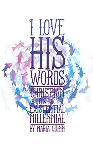 I Love HIS Words: Christian Quotes for the Existential Millennial (English Edition)