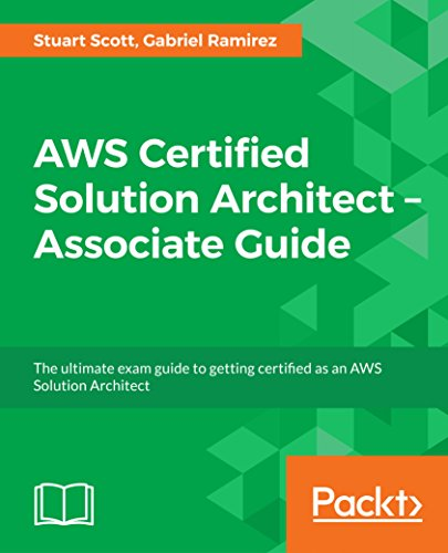AWS Certified Solution Architect –Associate Guide: The ultimate exam guide to getting certified as an AWS Solution Architect