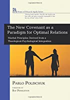 The New Covenant as a Paradigm for Optimal Relations: Marital Principles Derived from a Theological-Psychological Integration (House of Prisca and Aquila)