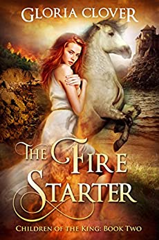 The Fire Starter (Children of the King Book 2) by [Clover, Gloria]