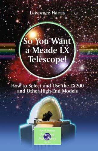 So You Want a Meade LX Telescope!: How to Select and Use the LX200 and Other High-End Models (The Patrick Moore Practical Astronomy Series) (English Edition)