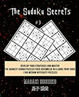 The Sudoku Secrets #3: Develop Your Strategies And Master The Hardest Sudoku Puzzles Ever Assembled In A Large Print Book (100 Medium Difficulty Puzzles)