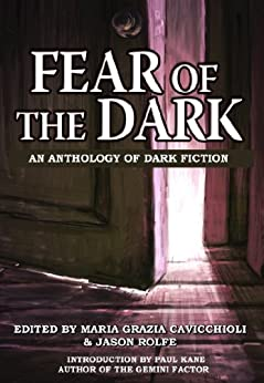 Fear of the Dark: An Anthology of Dark Fiction by [Cavicchioli, Maria Grazia]