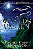 Worlds Unseen (7th World Trilogy)