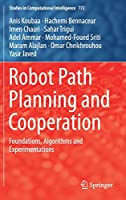 Robot Path Planning and Cooperation: Foundations, Algorithms and Experimentations (Studies in Computational Intelligence)