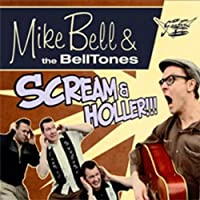 Scream & Holler by Mike Bell & The Belltones (2010-02-01)