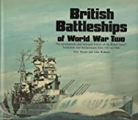 British Battleships of World War 2: The Development and Technical History of the Royal Navy's Battleships and Battlecruisers from 1911 to 1946
