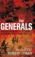 The Generals: From Defeat to Victory, Leadership in Asia 1941-1945