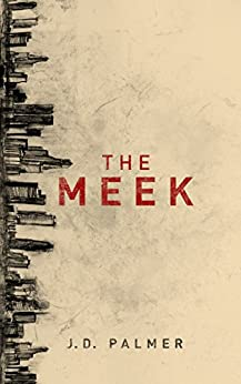 The Meek (Unbound Trilogy Book 1) by [Palmer, J.D.]