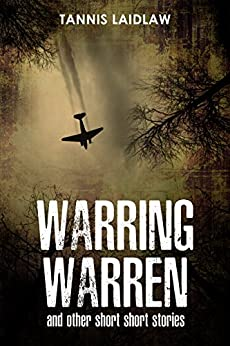 Warring Warren and other Short Short Stories: Small, hard-hitting tales with twists and turns and curly endings by [Laidlaw, Tannis]