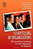Storytelling in Organizations: Why Storytelling Is Transforming 21st Century Organizations and Management