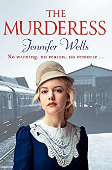 The Murderess: A heart-stopping story of family, love, passion and betrayal by [Wells, Jennifer]