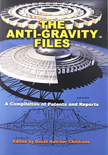 Download The Anti-gravity Files: A Compilation of Patents and Reports (Lost Science) 1939149754