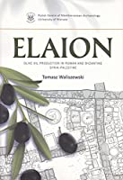 Elaion: Olive Oil Production in Roman and Byzantine Syria-Palestine (PAM Monograph Series)