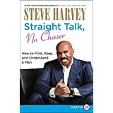 Straight Talk, No Chaser: How to Find, Keep and Understand a Man - Large Print
