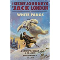 The Secret Journeys of Jack London: White Fangs (English Edition)