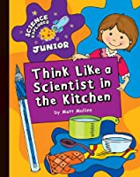 Think Like a Scientist in the Kitchen (Science Explorer Junior)
