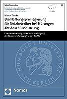 Die Haftungsprivilegierung fuer Netzbetreiber bei Stoerungen der Anschlussnutzung: Eine Untersuchung unter Beruecksichtigung der oekonomischen Analyse des Rechts
