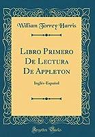 Libro Primero de Lectura de Appleton: Inglés-Español (Classic Reprint)
