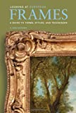 Looking at European Frames: A Guide to Terms, Styles, and Te…