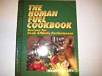 The Human Fuel Cookbook: Recipes for Peak Athletic Performance