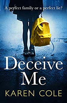 Deceive Me: The addictive psychological thriller with the most breathtaking ending of 2019! by [Cole, Karen]